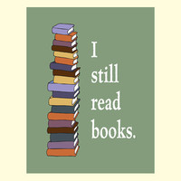 Books and reading print: I still read books