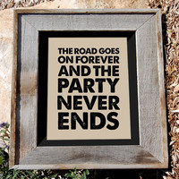 Robert Earl Keen Jr Quote Print - 8x10&quot; - &quot;the road goes on forever and the party never ends&quot; - Typographic print