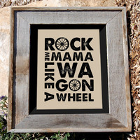 "Wagon Wheel Art Poster - 16x20 - ""Rock Me Mama Like a Wagon Wheel"" - old crow medicine show -Typographic Print"