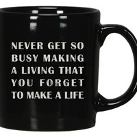 Never Get So Busy Making A Living That You Forget To Make A Life - Black Coffee / Team Mug
