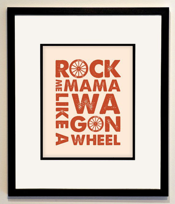 Wagon Wheel Art Poster - 16x20 - Rock Me Mama Like a Wagon Wheel - old crow medicine show -Typographic Print