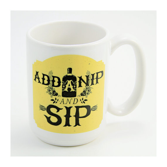Add A Nip And Sip ceramic mug. hand-printed.