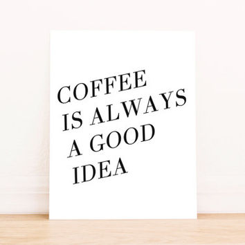 Coffee is Always a Good Idea Printable Art Kitchen Art Typography Poster Dorm Decor Apartment Decor Poster