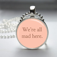 Round Glass Bezel Pendant We&#x27;re All Mad Here Pendant Alice In Wonderland Necklace With Silver Ball Chain (A3504)
