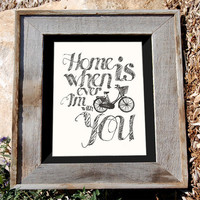 Bicycle Art Print - 8x10&quot; - &quot;Home is Whenever I&#x27;m with you&quot; - Typographic