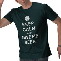 Keep Calm and Give Me Beer T-Shirt from Zazzle.com