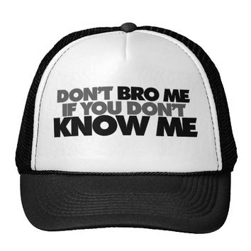 Dont Bro me if you Dont Know me