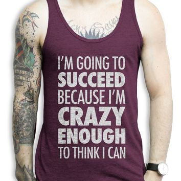 I'm Going To Succeed Because I'm Crazy Enough To Think I Can (white) on a Tri Cranberry Tank Top