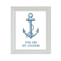 NauticalPrint in Your Choice of Colors 5 x 7  You Are My Anchor
