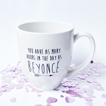 PRE-ORDER** Beyonce Mug - You Have As Many Hours In The Day As Beyonce - Hustle - Birthday Gift - Office Gift - Beyonce Gift - Coffee Gift