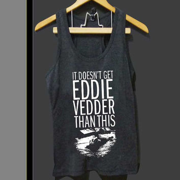 doesn t get eddie vedder than for Tank top Mens and Tank top Girls ZeroSaint custom