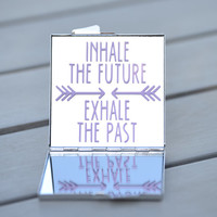 Motivational quote - Inhale the future, exhale the past | Customizable compact mirror for your purse, yoga bag or makeup bag