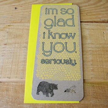 "Greeting Card. ""I'm So Glad I Know You. Seriously."""