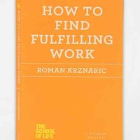 How To Find Fulfilling Work By Roman Krznaric - Urban Outfitters