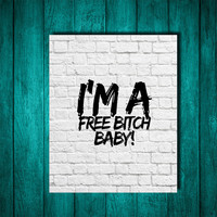Im a Free Bitch Baby Quote, Lady Gaga Quote, Lady Gaga Lyric, Lyric quotes, Typographic Art, Typographic Print, Dorm Decor, Home Decor