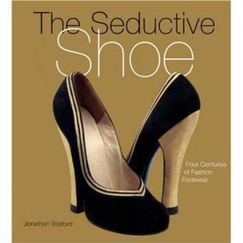 The Seductive Shoes: Four Centuries of Fashion Footwear