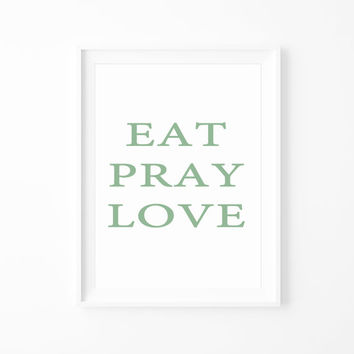 Holiday Home ,Eat Pray Love Mint Green Typography Print, Wall art, Christmas, Valentines Day