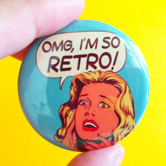 OMG, i&#x27;m so Retro - 1.75&quot; Badge / Button