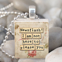 Scrabble Tile Pendant Newsflash I Am Not Here To Please You Pendant Funny Necklace With Silver Ball Chain (A3740)