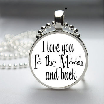 Round Glass Bezel Pendant I Love You To The Moon And Back Necklace Photo Pendant Art Pendant With Silver Ball Chain (A3753)