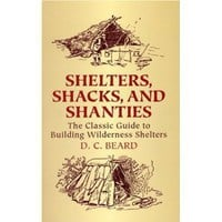 Shelters, Shacks, and Shanties: The Classic Guide to Building Wilderness Shelters (Dover Books on Architecture) (9780486437477): D. C. Beard: Books
