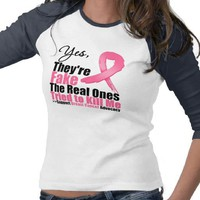 YES They&#x27;re fake....My real ones tried to kill me Tshirt from Zazzle.com