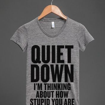 Quiet Down I'm Thinking About How Stupid You Are