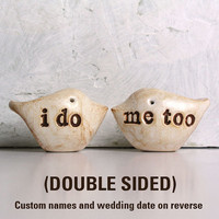 Wedding cake topper...Love birds... DOUBLE SIDED... i do, me too on one side, PERSONALIZED names and wedding date on the other