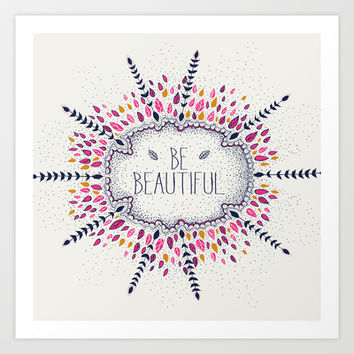 Be Beautiful Art Print by rskinner1122
