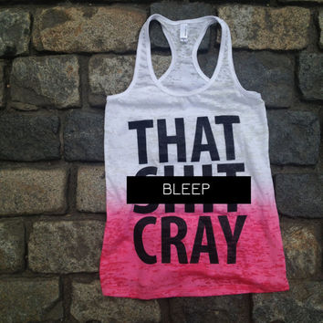 Quantity of 3 That Sh&% Cray Tank Top mature - All sizes available