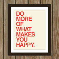 Happy quote poster print: Do more of what makes you happy.