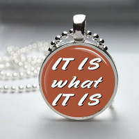 Round Glass Bezel Pendant It Is What It Is Pendant Funny Necklace With Silver Ball Chain (A3842)