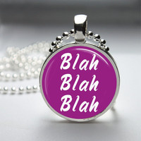 Round Glass Bezel Pendant Blah Blah Blah Pendant Funny Necklace With Silver Ball Chain (A3847)