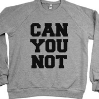 Can You Not Sweatshirt Sweater (Ide132229) |