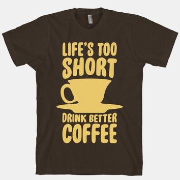Life's Too Short, Drink Better Coffee