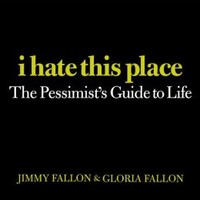 I Hate This Place: The Pessimist's Guide to Life