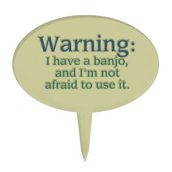 Warning: I have a banjo....