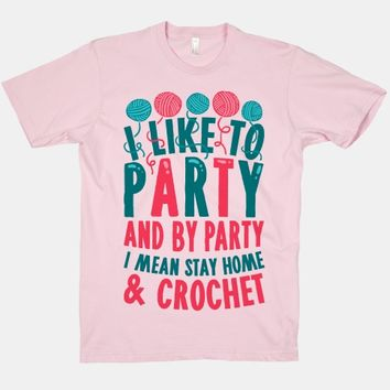 I Like To Party And By Party I Mean Stay Home And Crochet