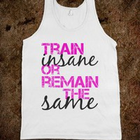 Women's train insane or remain the same - Workout Shirts
