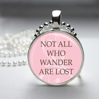 Round Glass Bezel Photo Art Pendant Not All Who Wander Are Lost Pendant Inspirational Necklace With Silver Ball Chain (A3275)