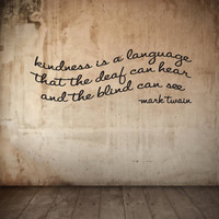 Mark Twain Vinyl wall quote - Kindness is a language ...