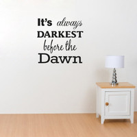 "Vinyl wall quote It's Always Darkest Before the Dawn 24"" x 24"""