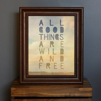 All Good Things Are Wild and Free Print - Thoreau saying - typographic art, romantic, dreamy, hazy, nature, wilderness, wanderlust - 8 x 10