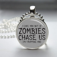 Round Resin Glass Pendant Bezel Pendant If Zombies Chase Us I'm Tripping You Pendant Zombie Necklace Photo Pendant Art Ball Chain (A3293)