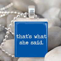 Scrabble Tile Pendant Thats What She Said Pendant Thats What She Said Necklace With Silver Ball Chain (A715)