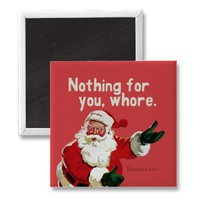 nothing for you, whore refrigerator magnets from Zazzle.com