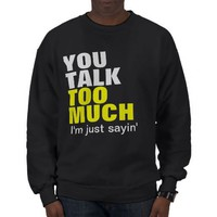 You Talk Too Much Pull Over Sweatshirt from Zazzle.com