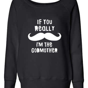 Original Style If you Mustache I'm The Godmother Great new Baby Sweatshirt Gift for God Mother Wonderful Trendy Style Shirt Wideneck Style