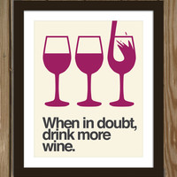 Wine quote poster print: When in doubt, drink more wine.