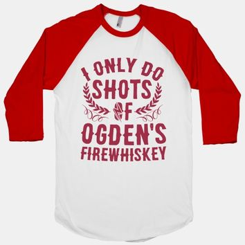I Only Do Shots Of Ogden's Firewhiskey